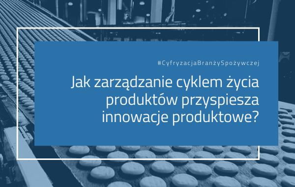 Jak zarządzanie cyklem życia produktów przyspiesza innowacje produktowe?